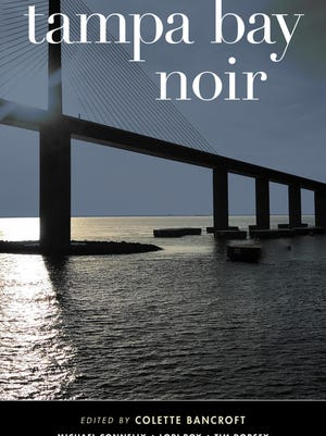 """""""Tampa Bay Noir"""" edited by Colette Bancroft; various authors; Akashic (296 pages, $15.95)."""