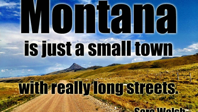 Montana is just a small town with really long streets. - Sara Walsh
