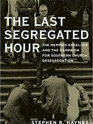 """""""The Last Segregated Hour"""" by Dr. Stephen Haynes of Rhodes College"""