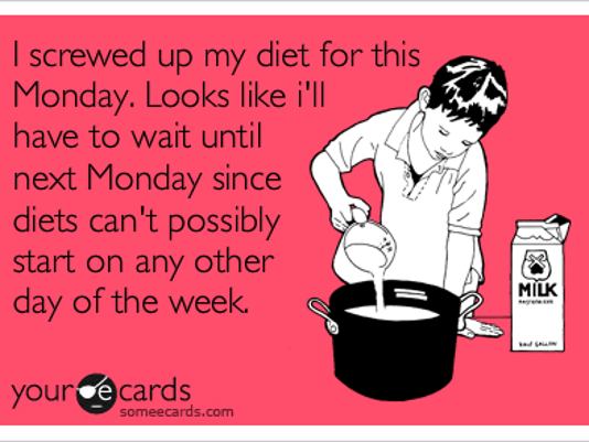 I have to wait until Monday to start my diet (someecards.com)