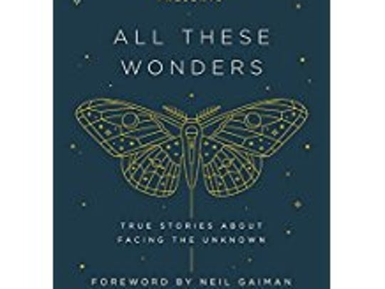 """The Moth Presents All These Wonders: True Stories"