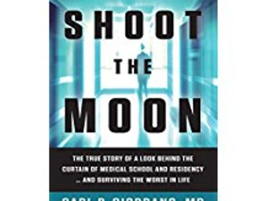 """""""Shoot the Moon: The True Story of a Look Behind the Curtain of Medical School and Residency...and Surviving the Worst in Life,"""" by Dr. Carl Giordano and M. Rutledge McCall was published on Nov. 14, 2017."""