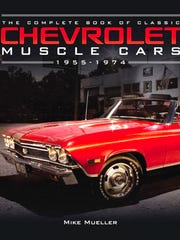 """""""The Complete Book of Classic Chevrolet Muscle Cars: 1955-1974"""" by Mike Mueller is 176 pages and published by Motorbooks; $40 from QuartoKnows.com and other booksellers."""