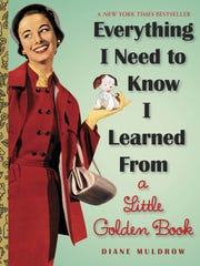 'Everything I Need to Know I Learned From a Little Golden Book' by Diane Muldrow.