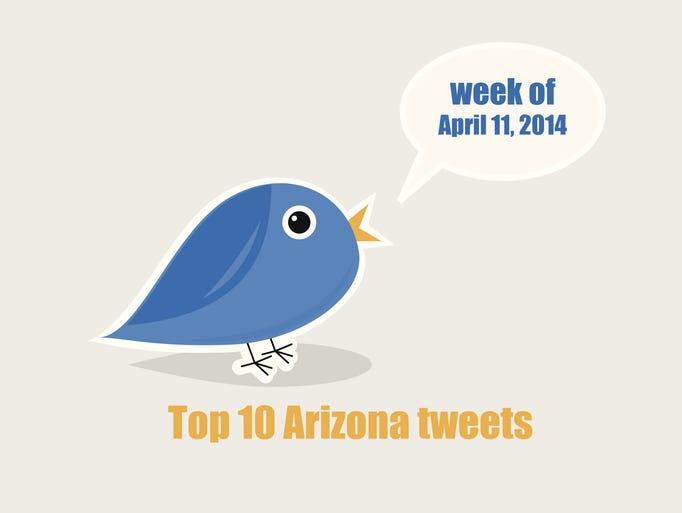 Top 10 Arizona tweets, week of April 11, 2014.