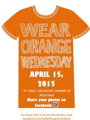 Wear Orange Wednesday is April 15. Take a picture of yourself, your class, your staff, your co-workers, etc. wearing orange and post it to the MT No Kid Hungry facebook page: www.facebook.com/nokidhungrymontana.