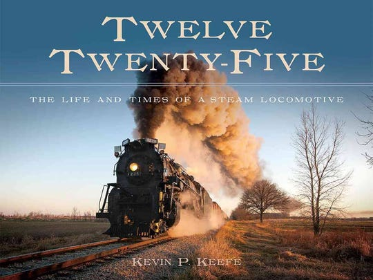 """Twelve Twenty-Five: The Life and Times of a Steam Locomotive"" by Kevin Keefe (Michigan State University Press)"