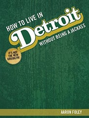 """How to Live in Detroit Without Being a Jackass"" by"