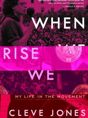 "Cleve Jones' memoir, ""When We Rise: My Life in the Movement."""