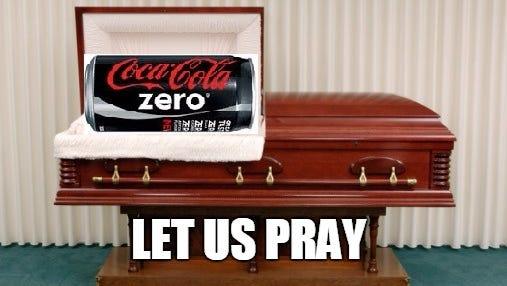 R.I.P, Coke Zero, you were a fine soda. #Inthearmsoftheangels