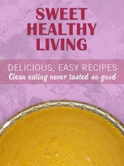 """""""Sweet Healthy Living: Delicious, Easy Recipes … Clean Eating Never Tasted So Good"""" by Kelly Ann Monahan"""