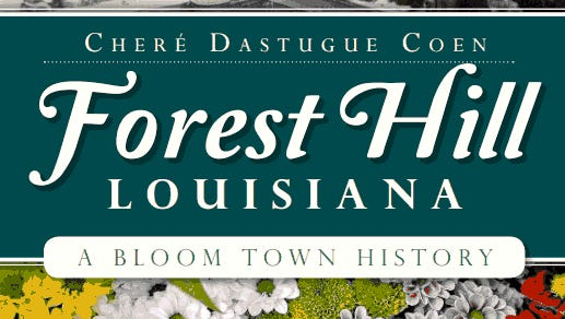 """""""Forest Hill Louisiana: A Bloom Town History"""" by Chere' Dastugue Coen"""
