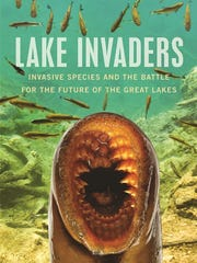 """Lake Invaders: Invasive Species and the Battle for the Future of the Great Lakes""by William Rapai (Wayne State University Press)"
