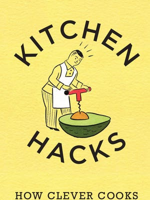 """""""Kitchen Hacks,"""" a new book from America's Test Kitchen, offers scores of tips and time savers to get things done in your cooking life."""