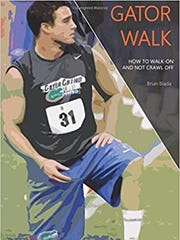 """The cover of Gulf Coast graduate Brian Biada's book, """"Gator Walk: How to Walk On and Not Crawl Off."""" The book is about Biada's three seasons as a walk-on with the University of Florida football team (2009-11)."""