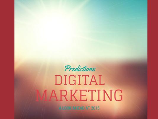 635557949881545604-PREDICTIONS-IN-DIGITAL-MARKETING-FOR-2015