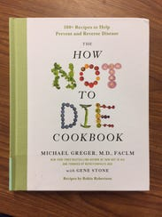 """The How Not To Die Cookbook,"""" by Michael Greger, M.D."""