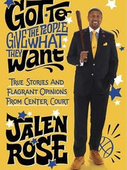 """Got to Give the People What They Want: True Stories and Flagrant Opinions from Center Court,"" Jalen Rose, Crown/Archetype."