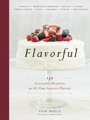 """Flavorful: 150 Irresistible Desserts in All-time Favorite Flavors"" by Tish Boyle (Houghton Mifflin Harcourt, $35)."