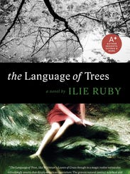 The Language of Trees by Ilie Ruby. Ruby's novel is