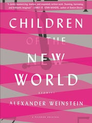 """Children of the New World: Stories"" by Alexander Weinstein (Picador)"
