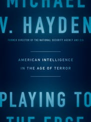 "Gen. Michael Hayden's book, ""Playing to the Edge: American"
