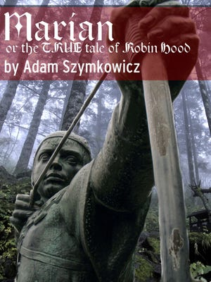 """A promotional image for the Know Theatre of Cincinnati's upcoming production of Adam Szymkowicz's """"Marian: The True Story of Robin Hood."""" The play runs July 29-Aug. 19."""