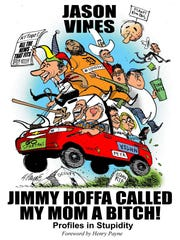 """Bookcover, """"Jimmy Hoffa Called My Mom a Bitch! Profiles in Stupidity"""" by Jason Vines."""