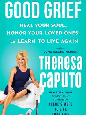 "This image released by Atria shows, ""Good Grief: Heal Your Soul, Honor Your Loved Ones, and Learn to Live Again,"" by Theresa Caputo."