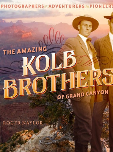 The Amazing Kolb Brothers of Grand Canyon is Roger Naylor's latest book and recounts the lives of the adventurer photographers that resided for decades at the Grand Canyon.