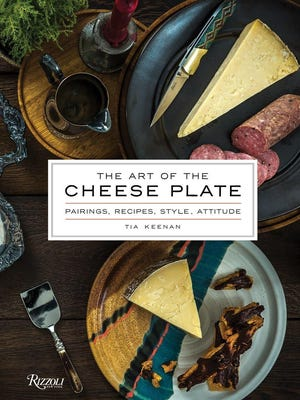 """""""The Art of the Cheese Plate: Pairings, Recipes, Style, Attitude,"""" by Tia Keenan."""