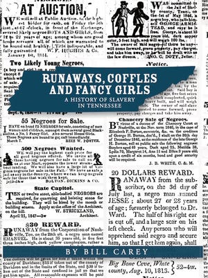 """""""Runaways, Coffles and Fancy Girls: A History of Slavery in Tennessee"""" by Bill Carey."""