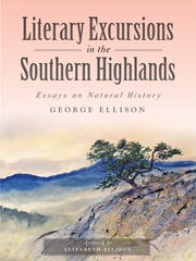 """George Ellison's latest collection of essays on natural history is """"Literary Excursions in the Southern Highlands."""""""
