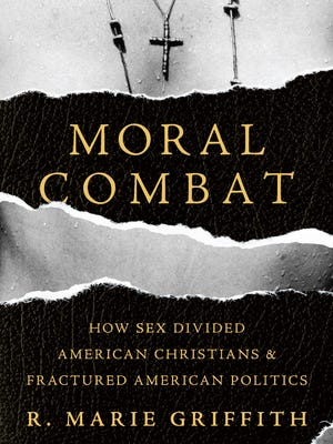 """In """"Moral Combat: How Sex Divided American Christians and Fractured American Politics,"""" R. Marie Griffith argues that American political divisions arose, in part, from diverging religious ideas about sex and morality."""