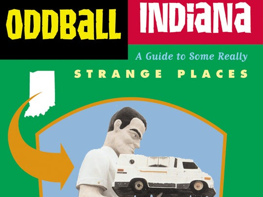 """Oddball Indiana"" offers ideas for wacky travel destinations in the Hoosier state."
