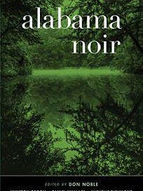 """""""Alabama Noir"""" is a 16-story collection by Alabama-connected writers."""