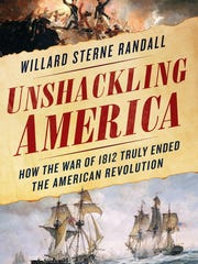 """Cover of """"Unshackling America: How the War of 1812"""