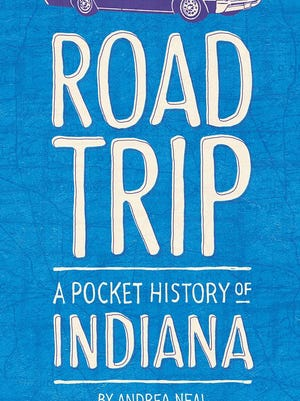 """Andrea Neal wrote """"Road Trip: A Pocket History of Indiana"""" as a series of bite-sized pieces of Indiana's past in time for the state's bicentennial."""