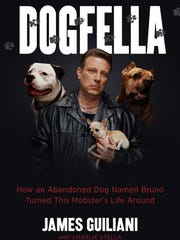 """""""Dogfella: How an Abandoned Dog Named Bruno Turned This Mobster's Life Around"""" by James Guiliani (with Charlie Stella)"""