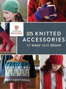"""""""25 Knitted Accessories to wear and share"""" is a new book from Interweave. Use it to make gifts for yourself or others, or give it as a gift to your favorite knitter."""