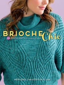"""""""Brioche Chic"""" by Mercedes Tarasovitch-Clark has 22 fresh designs using the """"knit-one-below"""" brioche stitch."""