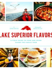 """""""Lake Superior Flavors: A Field Guide to Food and Drink Along the Circle Tour"""" by James Norton and Becca Dilley"""