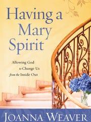 """""""Having a Mary Spirit"""" by Joanna Weaver."""