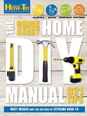 """""""The Quick and Easy Home DIY Manual"""" by Matt Weber."""