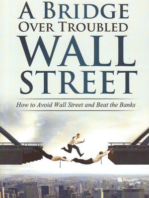 "Safe money specialist Stephen Gardner's ""A Bridge Over Troubled Wall Street"" provides investment alternatives to the roller coaster of Wall Street."