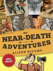 """My Near-Death Adventures (99% True!),"" Alison DeCamp, Crown Books for Young Readers"