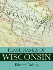 Place Names of Wisconsin. By Edward Callary. University