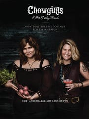 Cookbook authors Heidi Andermack, a Rochester Hills native, and Amy Lynn Brown, are the co-founders of Minneapolis-based Chowgirls Catering.