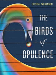 """This book cover image released by University Press of Kentucky shows """"The Birds of Opulence,"""" by Crystal Wilkinson.  The book,  explores generations of troubled women in the fictional Southern black township of Opulence, is the winner of the 2016 Ernest J. Gaines Award for Literary Excellence."""
