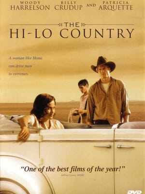 """The Hi-Lo Country"" was released in 1998. It was based on a novel by Max Evans written in 1961 and starred Billy Crudup, Woody Harrelson, Sam Elliott, Patricia Arquette and Penélope Cruz. Filmed in Bernal, Cerrillos, Galisteo, Española, San Jose, New Mexico. Rated R for profanity and sexual content."